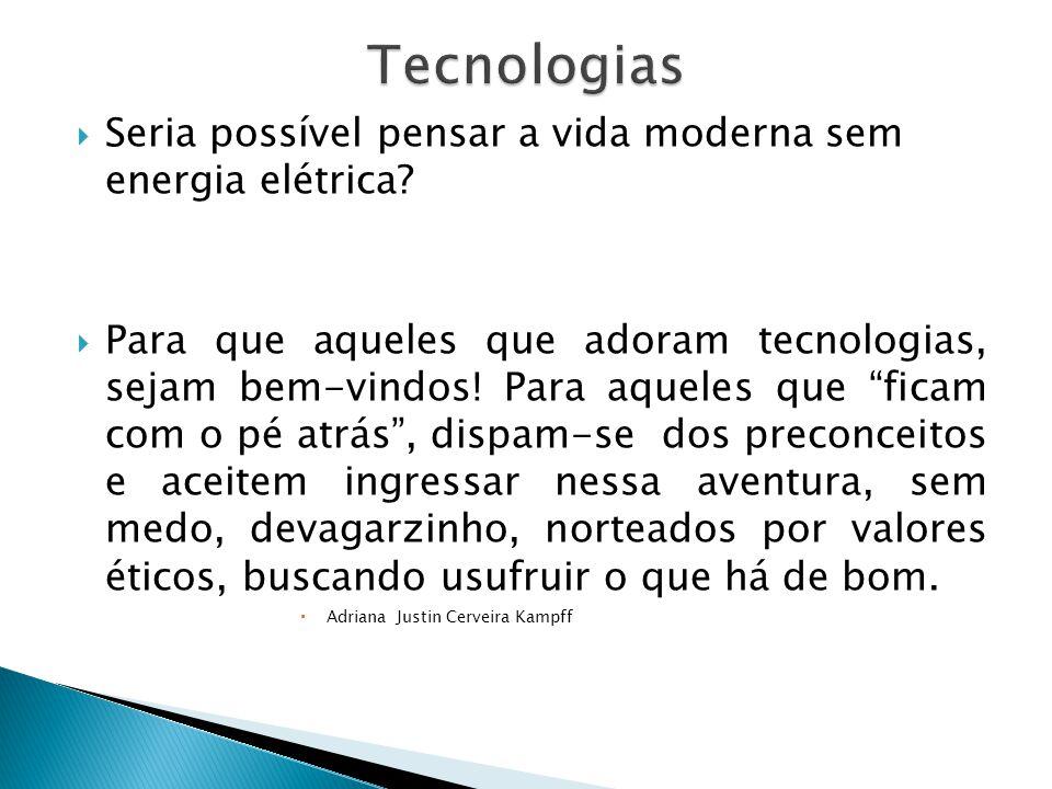 Quando se fala em tecnologia, logo se pensa em máquinas, aparelhos e ferramentas, tais como : aviões, carros, eletrodomésticos, computadores e telefones.