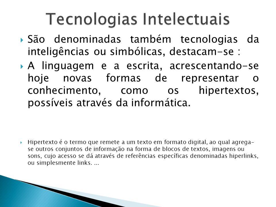São denominadas também tecnologias da inteligências ou simbólicas, destacam-se : A linguagem e a escrita, acrescentando-se hoje novas formas de repres