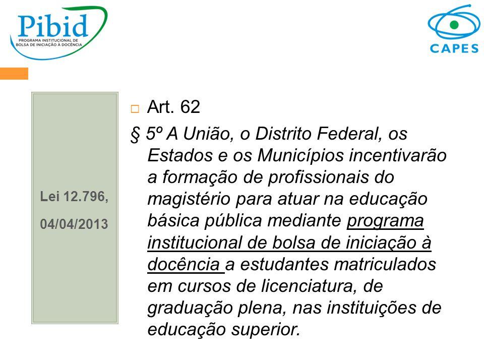 Lei 12.796, 04/04/2013 Art. 62 § 5º A União, o Distrito Federal, os Estados e os Municípios incentivarão a formação de profissionais do magistério par