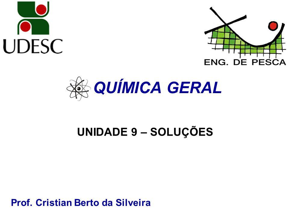 Prof. Cristian Berto da Silveira QUÍMICA GERAL UNIDADE 9 – SOLUÇÕES