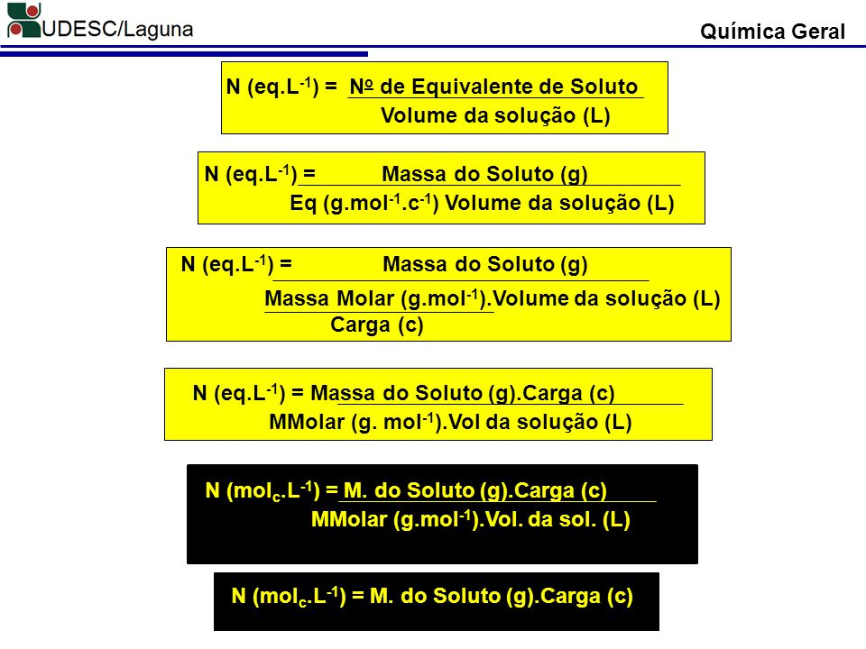 N (eq.L -1 ) = N o de Equivalente de Soluto Volume da solução (L) N (eq.L -1 ) = Massa do Soluto (g) Eq (g.mol -1.c -1 ) Volume da solução (L) N (eq.L