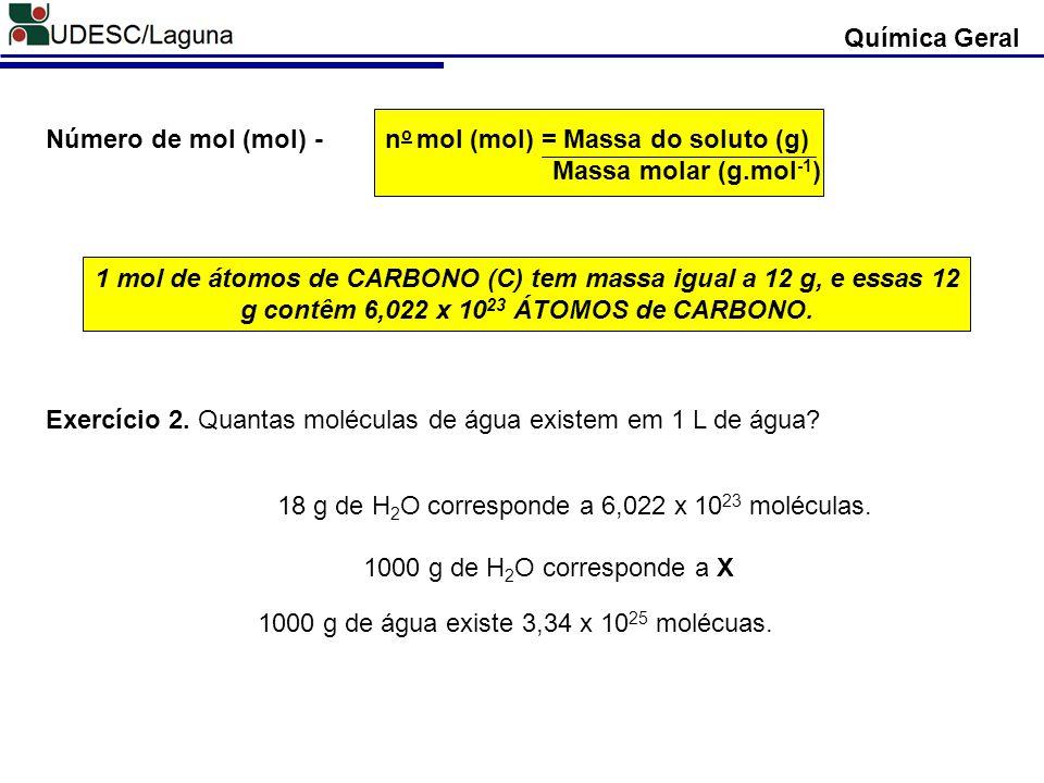 Concentração Normal (N) - N (eq.L -1 ) = N o de Equivalente de Soluto Volume da solução (L) N o de Equivalente - N o eq (mol.c) = Massa do Soluto (g) Equivalente Grama (g.mol -1.c -1 ) Química Geral Equivalente Grama (Eq) - Eq (g.mol -1.c -1 ) = Massa Molar (g.