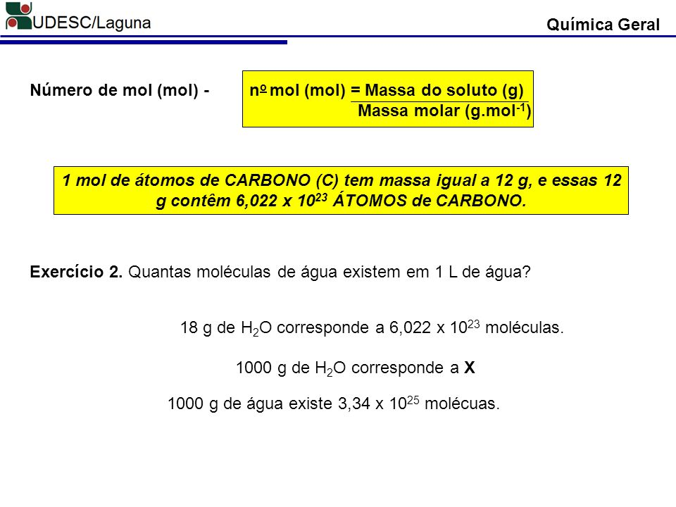 Número de mol (mol) - n o mol (mol) = Massa do soluto (g) Massa molar (g.mol -1 ) 1 mol de átomos de CARBONO (C) tem massa igual a 12 g, e essas 12 g