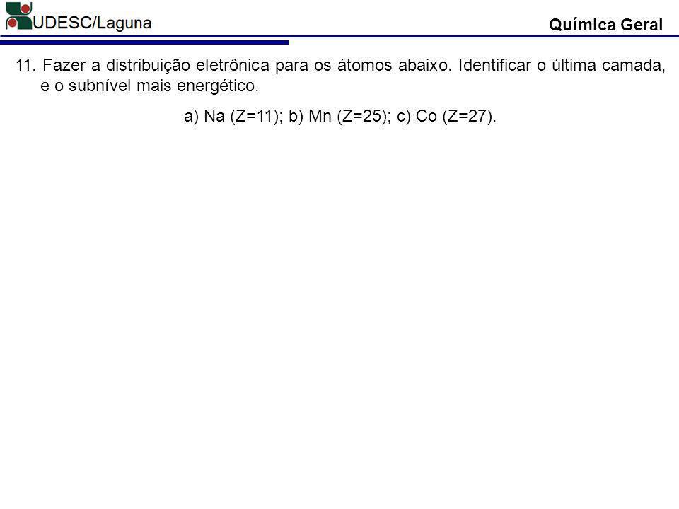 Química Geral 11.Fazer a distribuição eletrônica para os átomos abaixo.