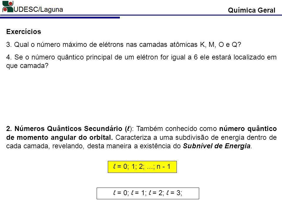 Química Geral Exercícios 3.Qual o número máximo de elétrons nas camadas atômicas K, M, O e Q.