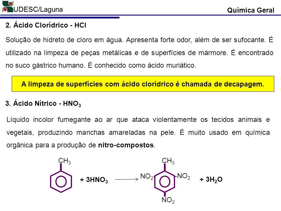 2. Ácido Clorídrico - HCl Solução de hidreto de cloro em água. Apresenta forte odor, além de ser sufocante. É utilizado na limpeza de peças metálicas
