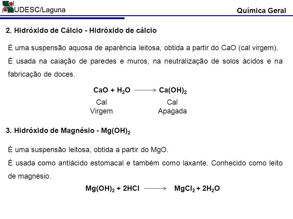2. Hidróxido de Cálcio - Hidróxido de cálcio É uma suspensão aquosa de aparência leitosa, obtida a partir do CaO (cal virgem). É usada na caiação de p
