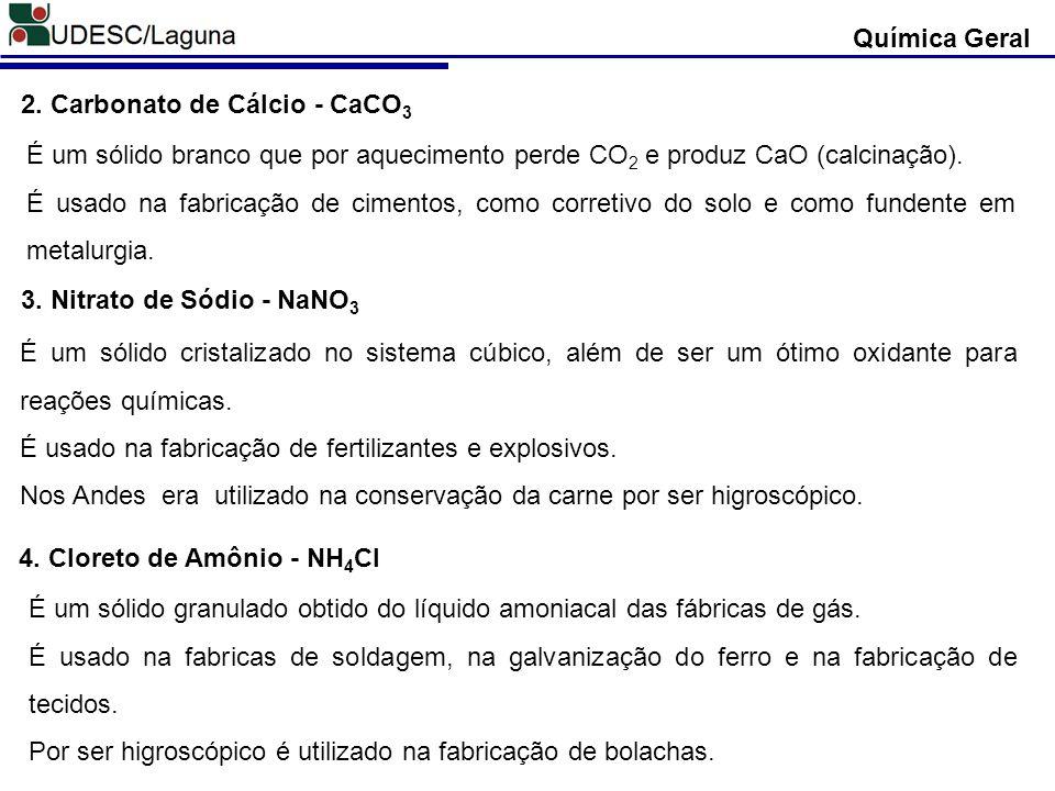 2. Carbonato de Cálcio - CaCO 3 É um sólido branco que por aquecimento perde CO 2 e produz CaO (calcinação). É usado na fabricação de cimentos, como c
