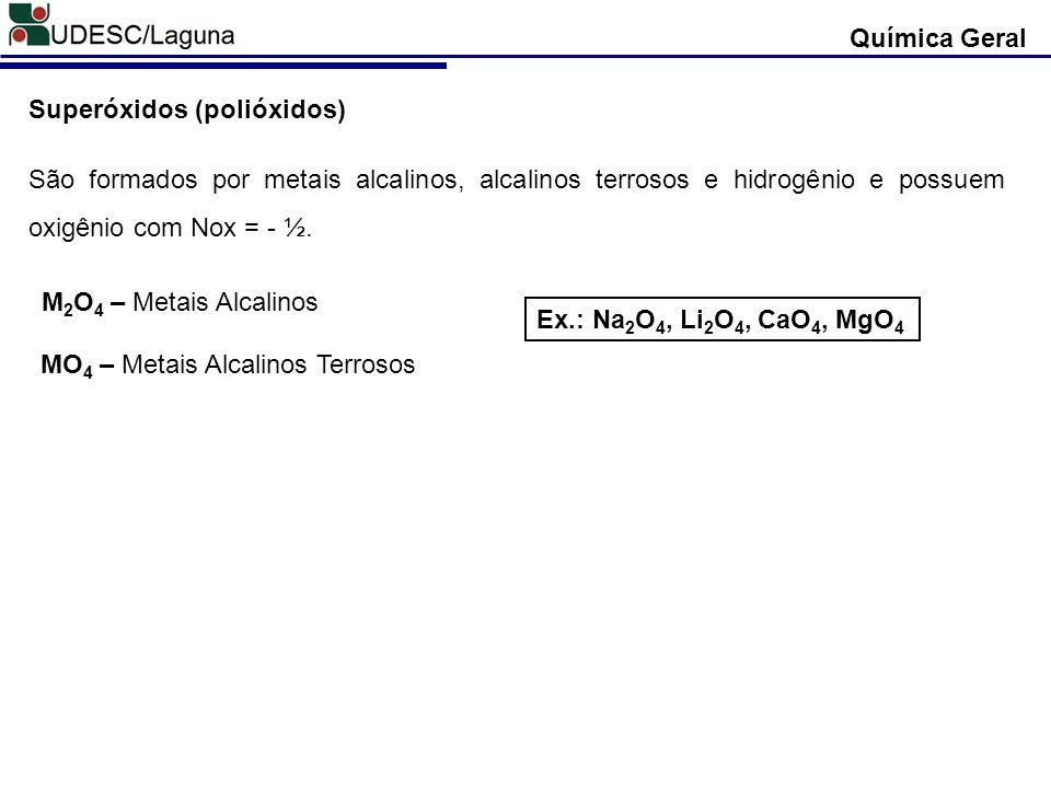 Superóxidos (polióxidos) São formados por metais alcalinos, alcalinos terrosos e hidrogênio e possuem oxigênio com Nox = - ½. Ex.: Na 2 O 4, Li 2 O 4,