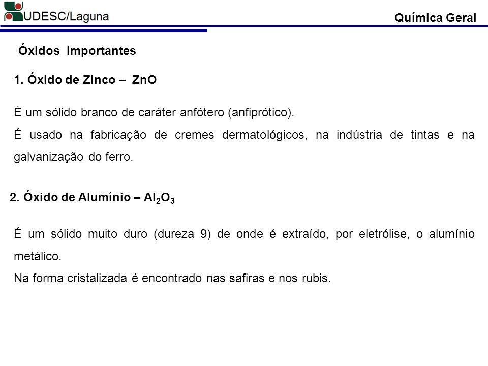 1. Óxido de Zinco – ZnO É um sólido branco de caráter anfótero (anfiprótico). É usado na fabricação de cremes dermatológicos, na indústria de tintas e
