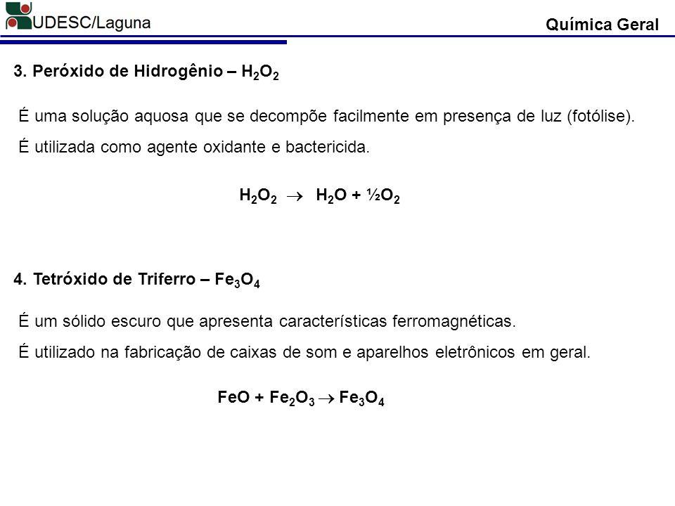 3. Peróxido de Hidrogênio – H 2 O 2 É uma solução aquosa que se decompõe facilmente em presença de luz (fotólise). É utilizada como agente oxidante e