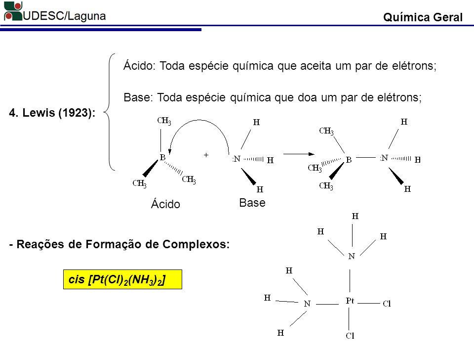 4. Lewis (1923): Ácido: Toda espécie química que aceita um par de elétrons; Base: Toda espécie química que doa um par de elétrons; Ácido Base cis [Pt(