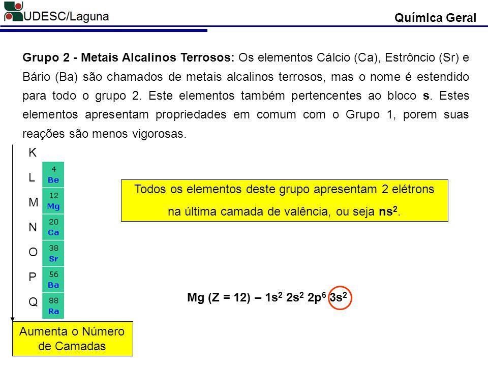 Química Geral Grupo 2 - Metais Alcalinos Terrosos: Os elementos Cálcio (Ca), Estrôncio (Sr) e Bário (Ba) são chamados de metais alcalinos terrosos, ma