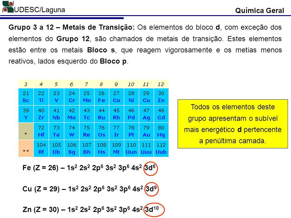 Química Geral Grupo 3 a 12 – Metais de Transição: Os elementos do bloco d, com exceção dos elementos do Grupo 12, são chamados de metais de transição.