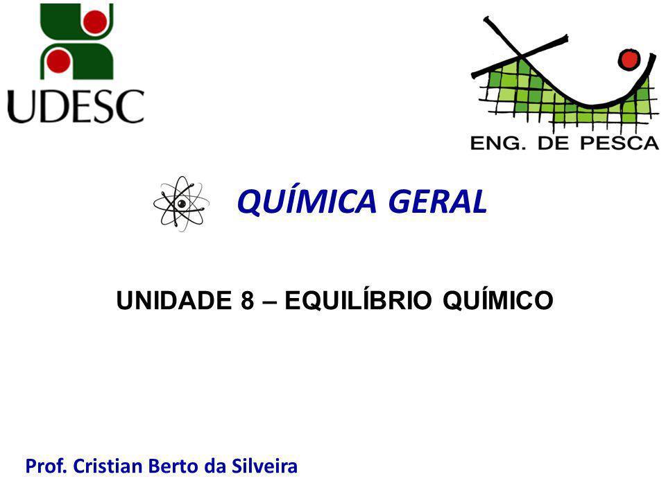 Prof. Cristian Berto da Silveira QUÍMICA GERAL UNIDADE 8 – EQUILÍBRIO QUÍMICO