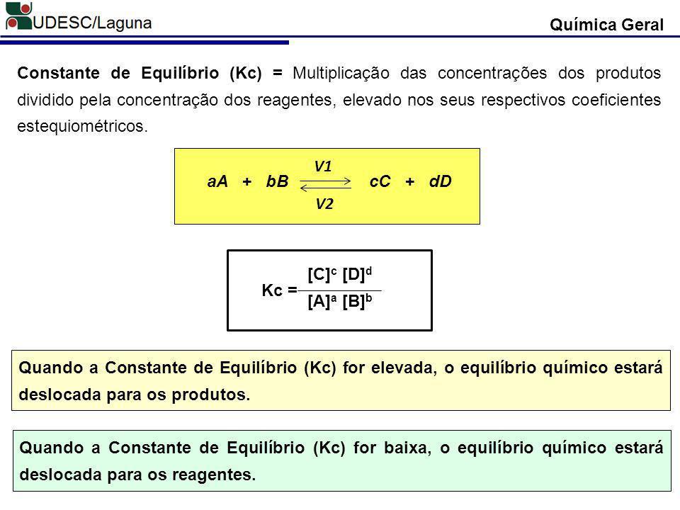 Química Geral H 2(g) + I 2(g) 2HI (g) Exemplo 2: Determine a constante de equilíbrio para a reação abaixo: [HI] 2 [H 2 ].[I 2 ] Kc = H 2(g) + Cl 2(g) 2HCl (g) Exemplo 1: Determine a constante de equilíbrio para a reação abaixo: [HCl] 2 [H 2 ].[Cl 2 ] Kc = Para algumas reações químicas o excesso de reagentes, após ser atingido o equilíbrio químico, são tão pequenos que considera-se como reações completas.