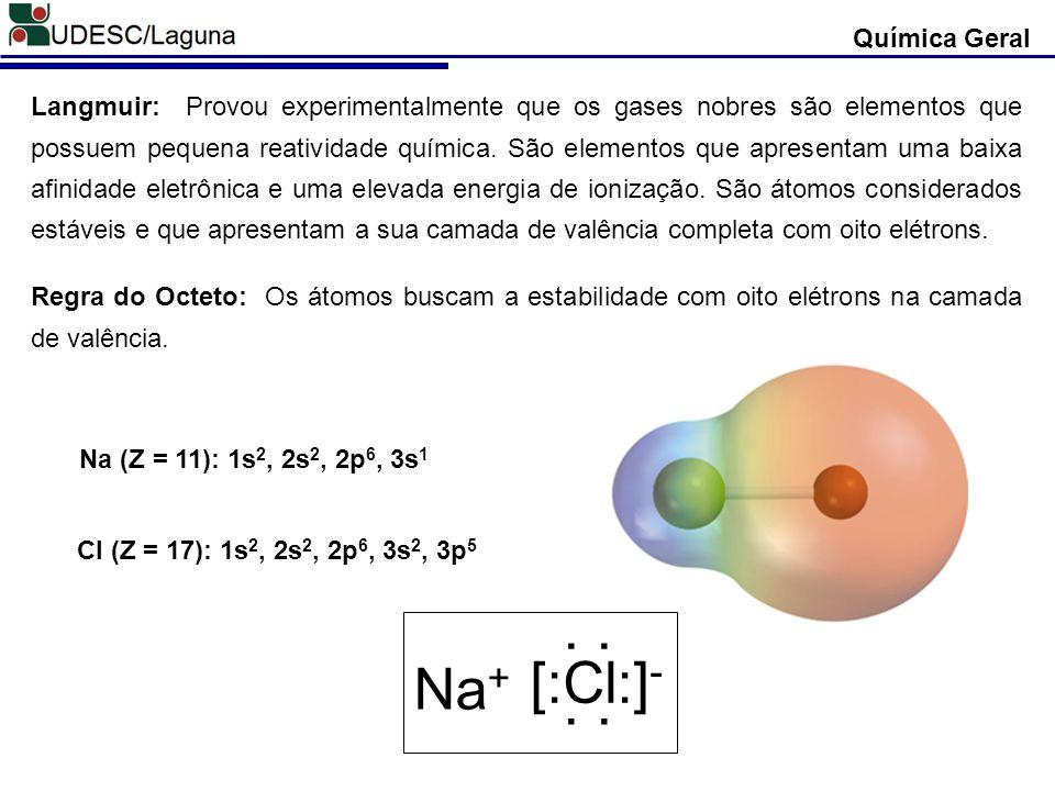 Química Geral Langmuir: Provou experimentalmente que os gases nobres são elementos que possuem pequena reatividade química. São elementos que apresent
