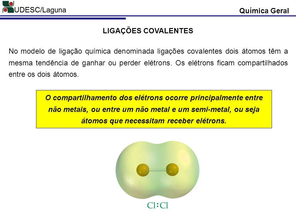 Química Geral LIGAÇÕES COVALENTES No modelo de ligação química denominada ligações covalentes dois átomos têm a mesma tendência de ganhar ou perder el