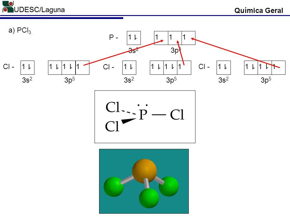 Química Geral P - 1111 1 3s 2 3p 3 Cl -1111 1 3s 2 3p 5 1 1 Cl - 1111 1 3s 2 3p 5 1 1 Cl -1111 1 3s 2 3p 5 1 1. a) PCl 3.