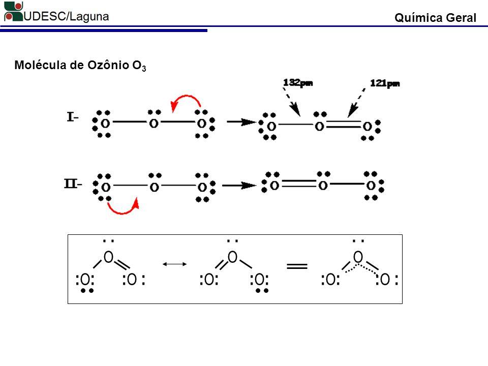 Química Geral...... OOO : O : : O : : O : : O : : O : : O : Molécula de Ozônio O 3