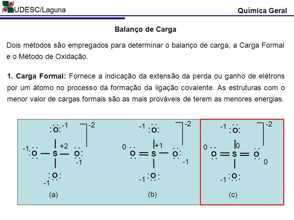Química Geral 1. Carga Formal: Fornece a indicação da extensão da perda ou ganho de elétrons por um átomo no processo da formação da ligação covalente