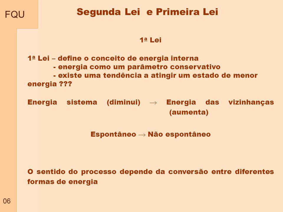 FQU 06 1 a Lei – define o conceito de energia interna - energia como um parâmetro conservativo - existe uma tendência a atingir um estado de menor ene