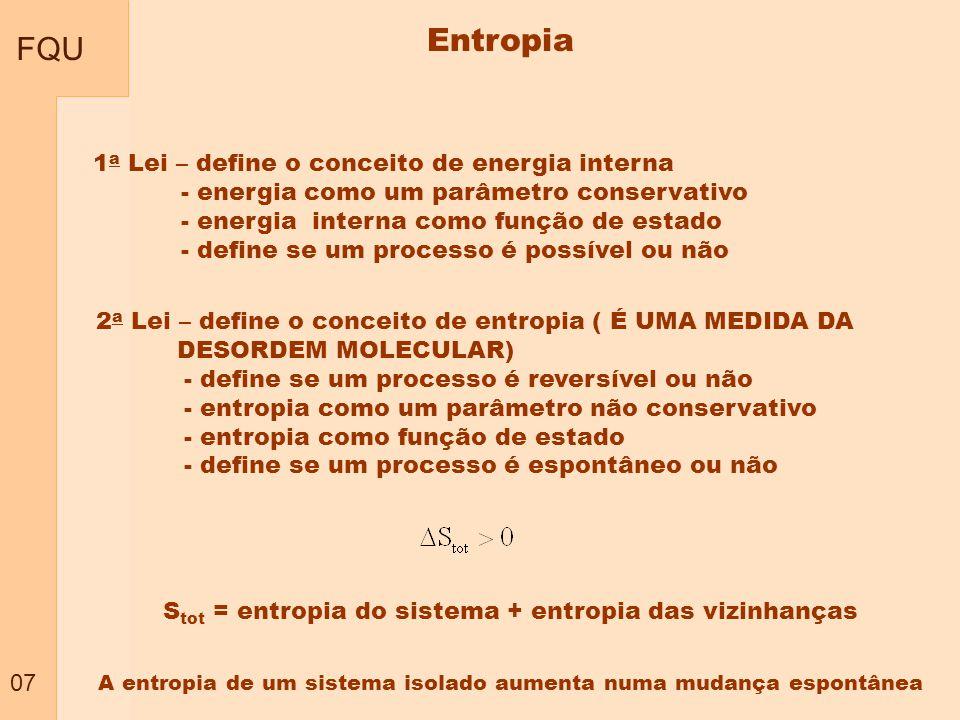 FQU 07 A entropia de um sistema isolado aumenta numa mudança espontânea 1 a Lei – define o conceito de energia interna - energia como um parâmetro con