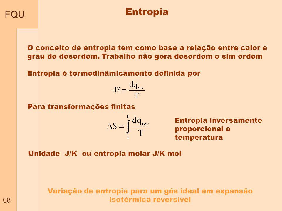FQU 08 O conceito de entropia tem como base a relação entre calor e grau de desordem. Trabalho não gera desordem e sim ordem Entropia é termodinâmicam