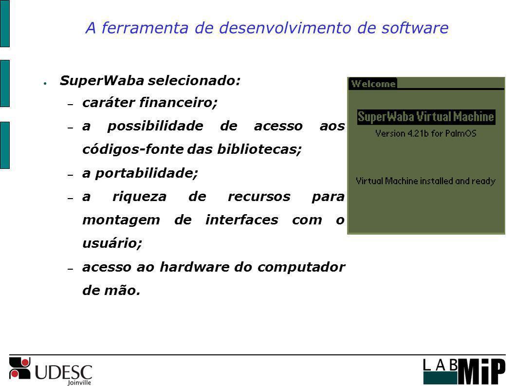 A ferramenta de desenvolvimento de software SuperWaba selecionado: – caráter financeiro; – a possibilidade de acesso aos códigos-fonte das bibliotecas
