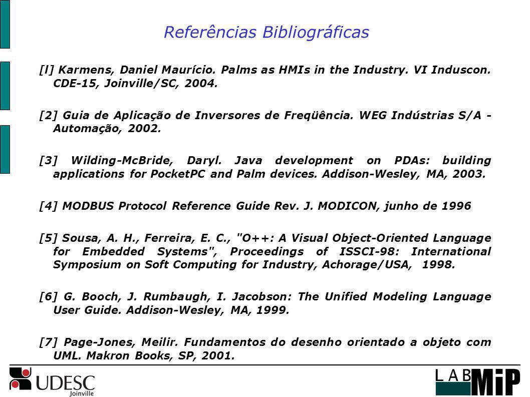Referências Bibliográficas [l] Karmens, Daniel Maurício. Palms as HMIs in the Industry. VI Induscon. CDE-15, Joinville/SC, 2004. [2] Guia de Aplicação