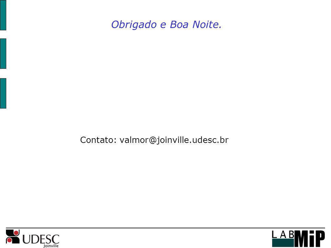 Obrigado e Boa Noite. Contato: valmor@joinville.udesc.br