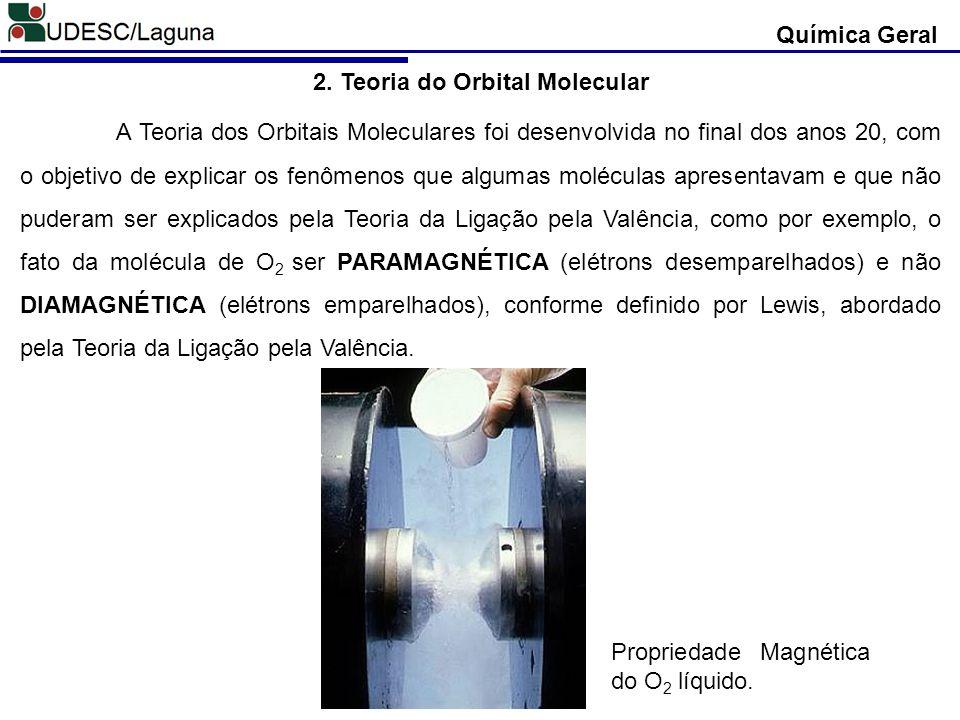 Química Geral 2. Teoria do Orbital Molecular A Teoria dos Orbitais Moleculares foi desenvolvida no final dos anos 20, com o objetivo de explicar os fe