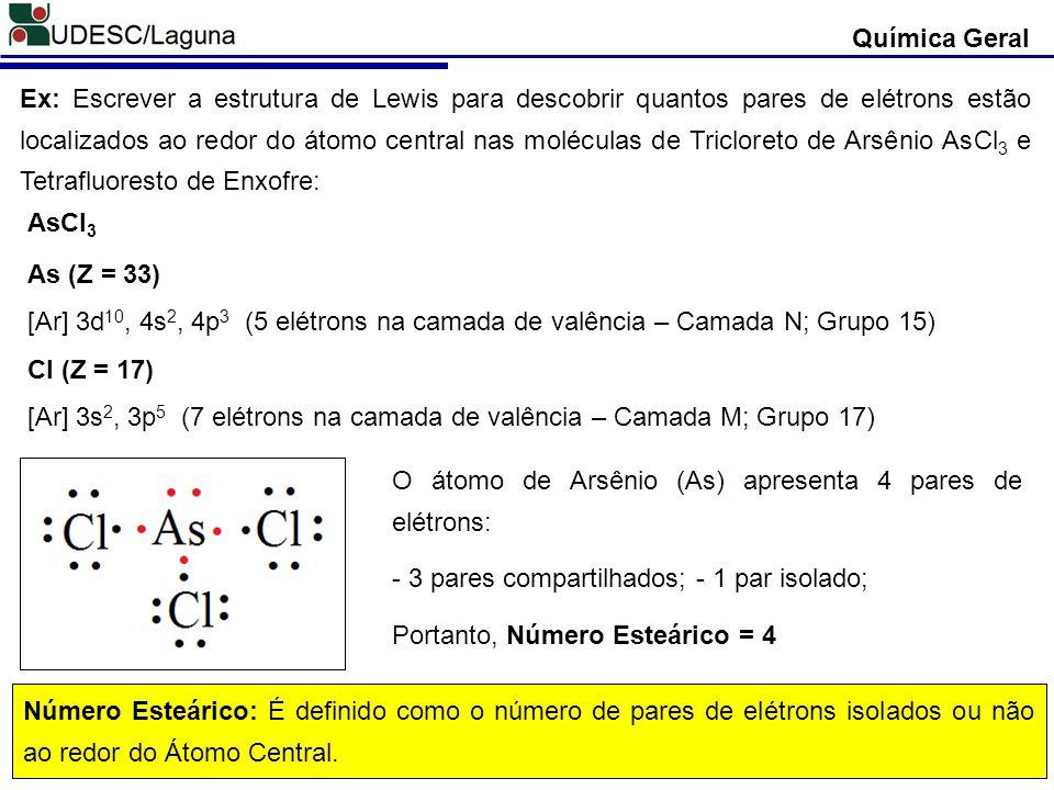Química Geral No modelo VSEPR as forças de repulsão estão descritas na seguinte ordem: PAR ISOLADO – PAR ISOLADO > PAR ISOLADO – PAR LIGANTE > PAR LIGANTE – PAR LIGANTE.