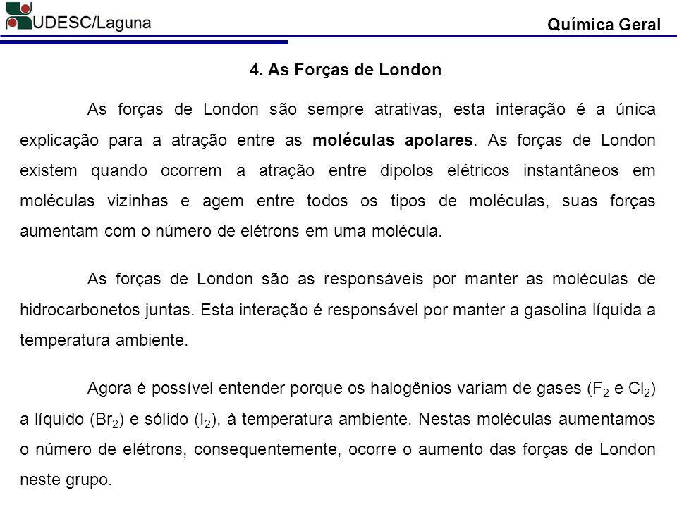 4. As Forças de London As forças de London são sempre atrativas, esta interação é a única explicação para a atração entre as moléculas apolares. As fo