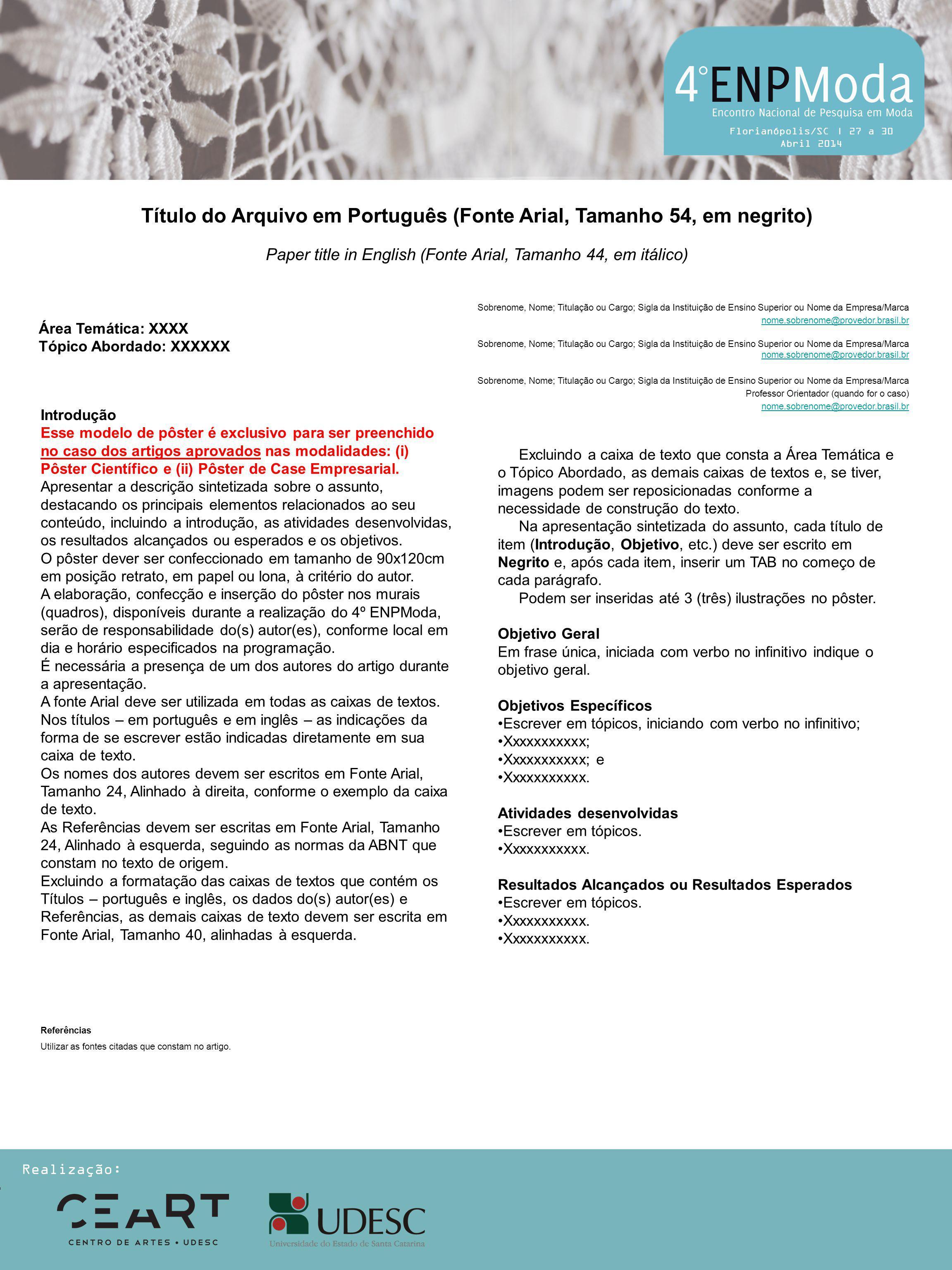 Florianópolis/SC | 27 a 30 Abril 2014 Título do Arquivo em Português (Fonte Arial, Tamanho 54, em negrito) Paper title in English (Fonte Arial, Tamanho 44, em itálico) Introdução Esse modelo de pôster é exclusivo para ser preenchido no caso dos artigos aprovados nas modalidades: (i) Pôster Científico e (ii) Pôster de Case Empresarial.