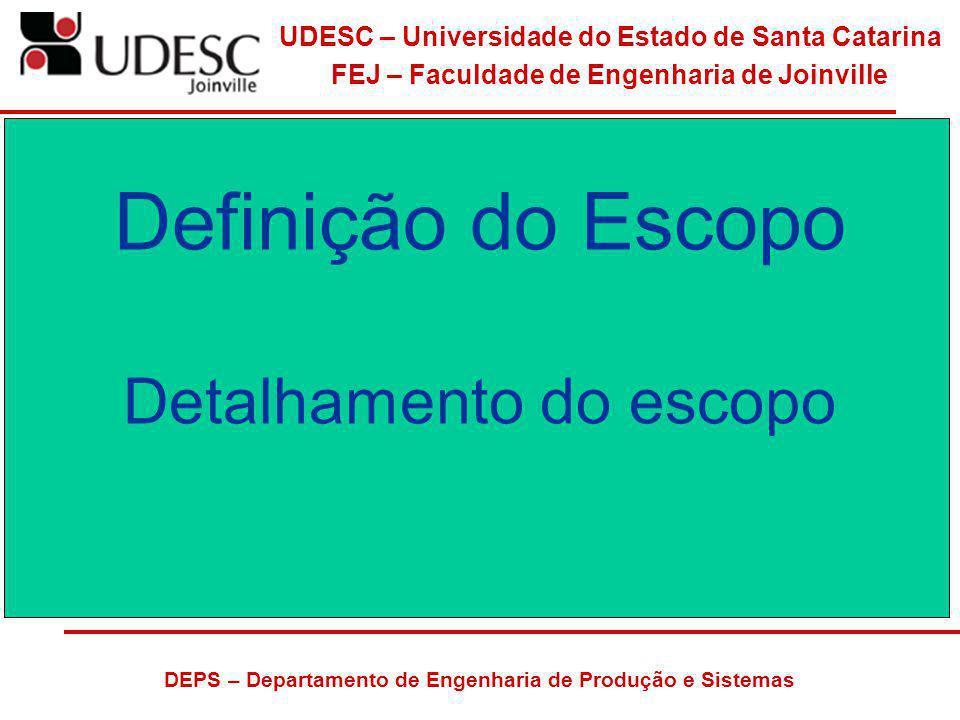 UDESC – Universidade do Estado de Santa Catarina FEJ – Faculdade de Engenharia de Joinville DEPS – Departamento de Engenharia de Produção e Sistemas Declaração do Escopo