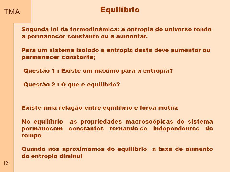 TMA 16 Segunda lei da termodinâmica: a entropia do universo tende a permanecer constante ou a aumentar.