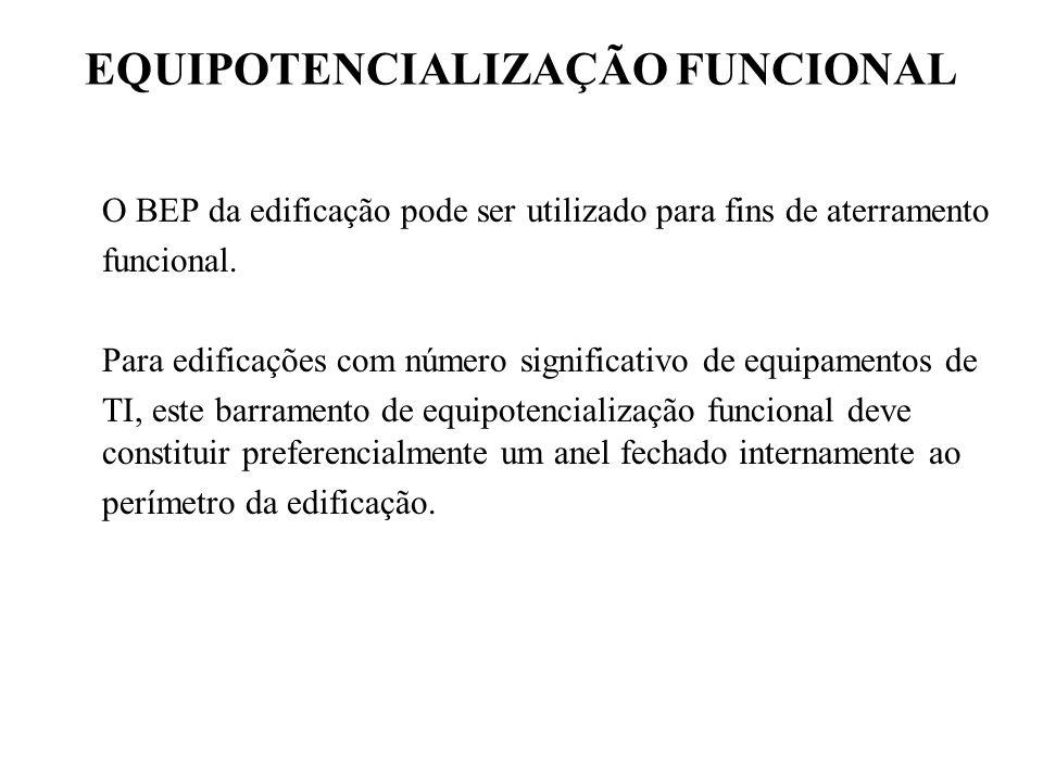 EQUIPOTENCIALIZAÇÃO FUNCIONAL O BEP da edificação pode ser utilizado para fins de aterramento funcional.