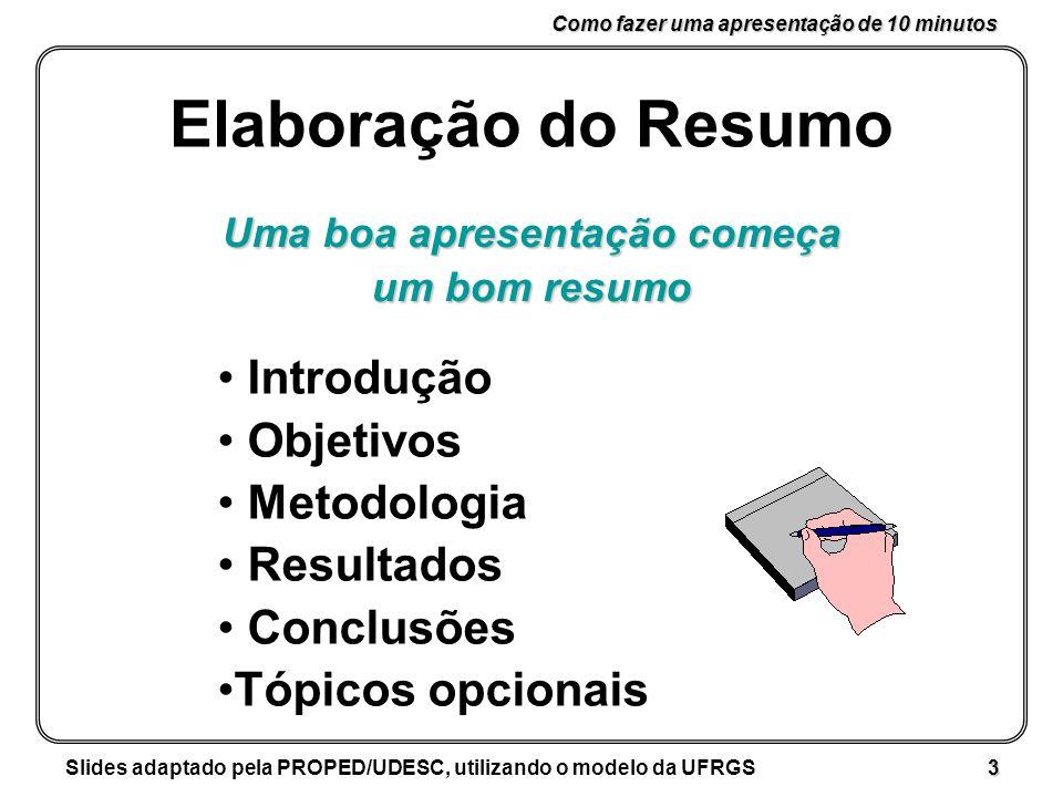 Como fazer uma apresentação de 10 minutos Slides adaptado pela PROPED/UDESC, utilizando o modelo da UFRGS 24 REFERÊNCIA BIBLIOGRÁFICA Garson Jr A et al.