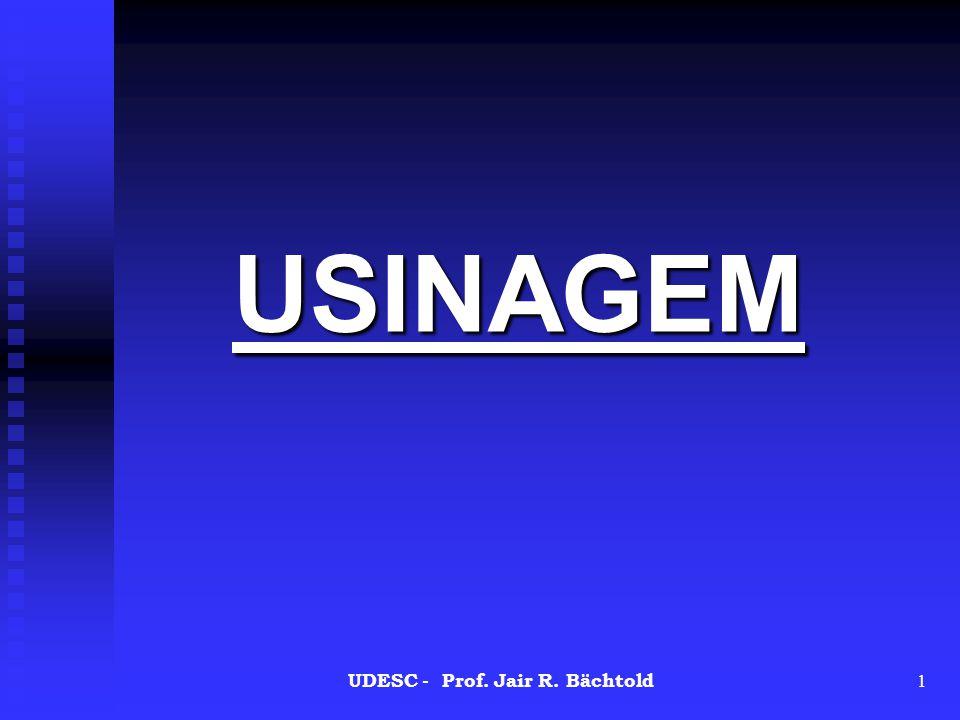 USINAGEM 1 UDESC - Prof. Jair R. Bächtold