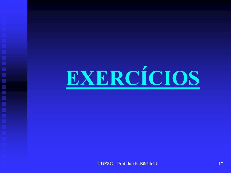 EXERCÍCIOS UDESC - Prof. Jair R. Bächtold47