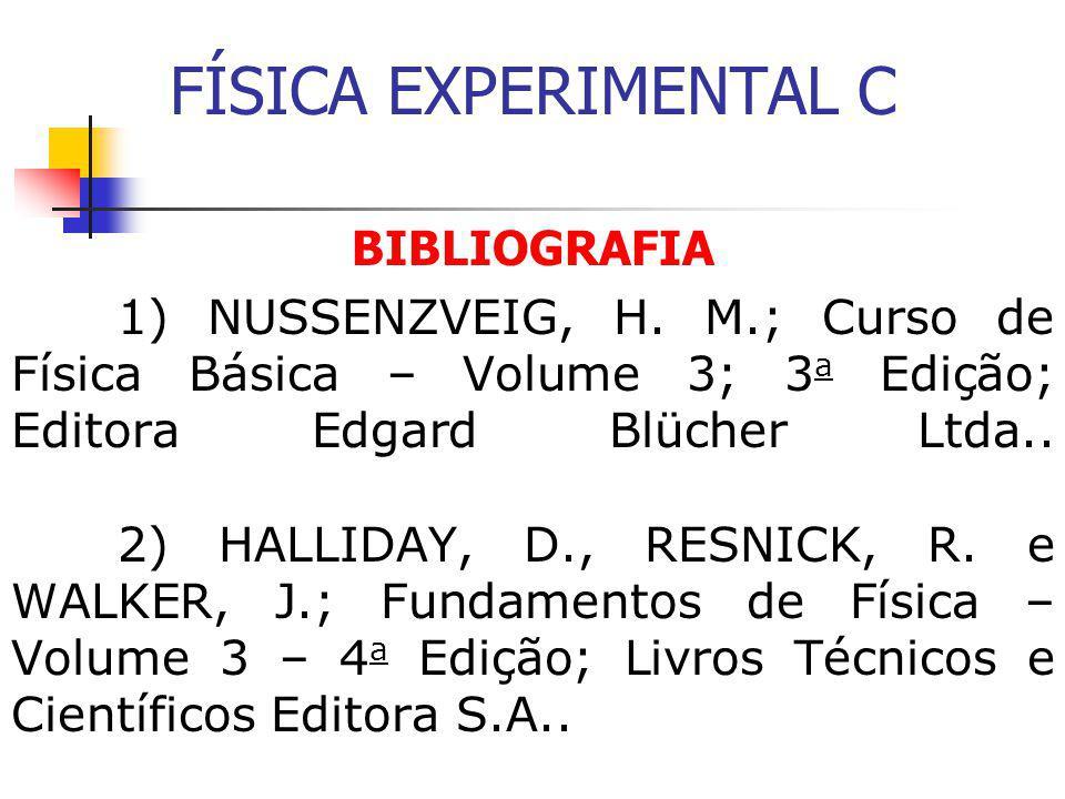 FÍSICA EXPERIMENTAL C BIBLIOGRAFIA 1) NUSSENZVEIG, H.