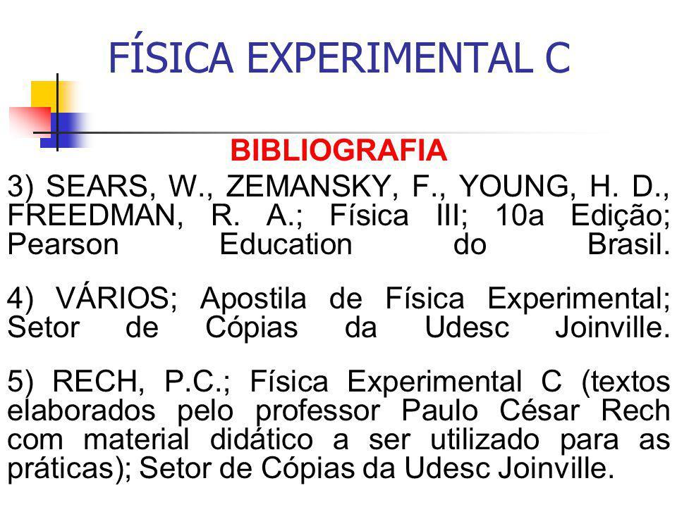 FÍSICA EXPERIMENTAL C BIBLIOGRAFIA 3) SEARS, W., ZEMANSKY, F., YOUNG, H.