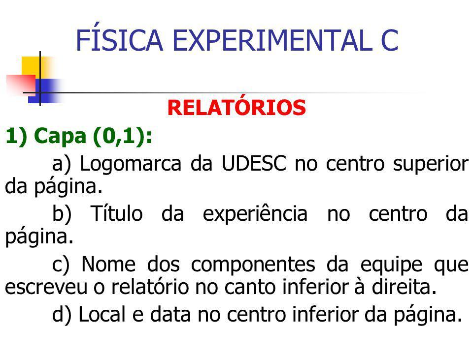 FÍSICA EXPERIMENTAL C RELATÓRIOS 1) Capa (0,1): a) Logomarca da UDESC no centro superior da página.