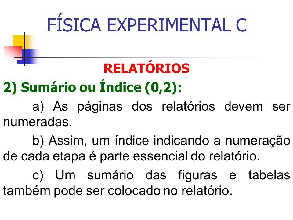 FÍSICA EXPERIMENTAL C RELATÓRIOS 2) Sumário ou Índice (0,2): a) As páginas dos relatórios devem ser numeradas.