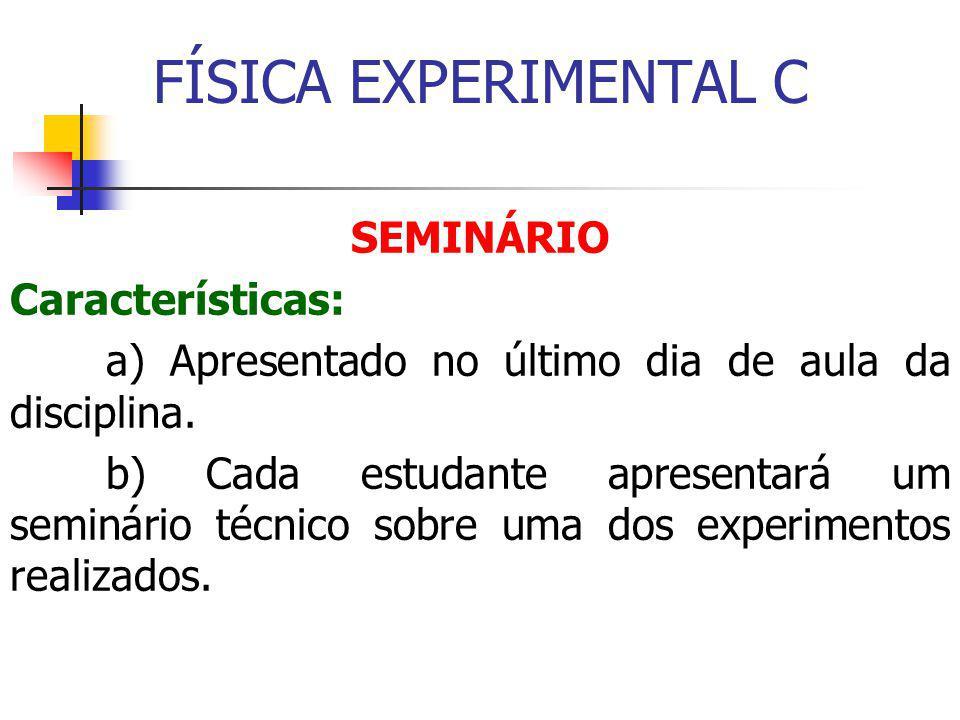 FÍSICA EXPERIMENTAL C SEMINÁRIO Características: a) Apresentado no último dia de aula da disciplina.