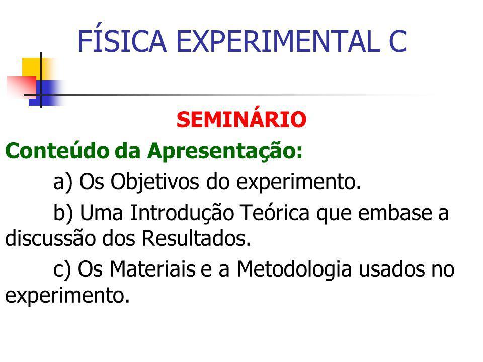 SEMINÁRIO Conteúdo da Apresentação: a) Os Objetivos do experimento.