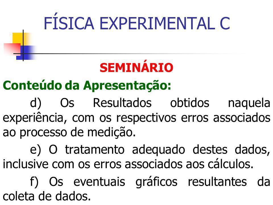 SEMINÁRIO Conteúdo da Apresentação: d) Os Resultados obtidos naquela experiência, com os respectivos erros associados ao processo de medição.