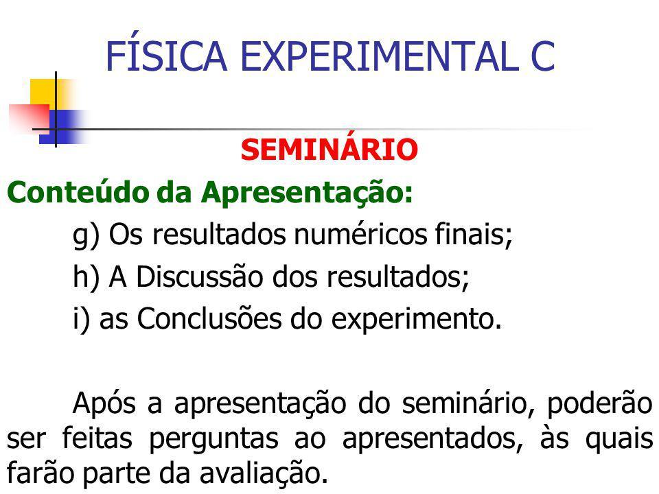 FÍSICA EXPERIMENTAL C SEMINÁRIO Conteúdo da Apresentação: g) Os resultados numéricos finais; h) A Discussão dos resultados; i) as Conclusões do experimento.