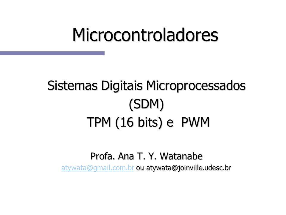 A frequência das interrupções TOF pode ser calculada da seguinte fórmula: fTOF = fFONTE _______ Prescaler * (TPMMOD + 1) Período do sinal PWM = TPMCNT * TPMMOD + 1 Período do ciclo ativo PWM = TPMCNT * TPMCxV